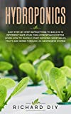 Hydroponics: Easy Step-by-Step Instructions to Build in 10 Different Ways Your Own Hydroponics...