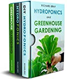 Hydroponics and Greenhouse Gardening: 3-in-1 Gardening Book Bundle to Grow Vegetables, Herbs, and...