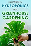 Hydroponics and Greenhouse Gardening: 3-in-1 Gardening Book to Grow Vegetables, Herbs, and Fruit...