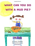 What Can You Do With A Mud Pie?