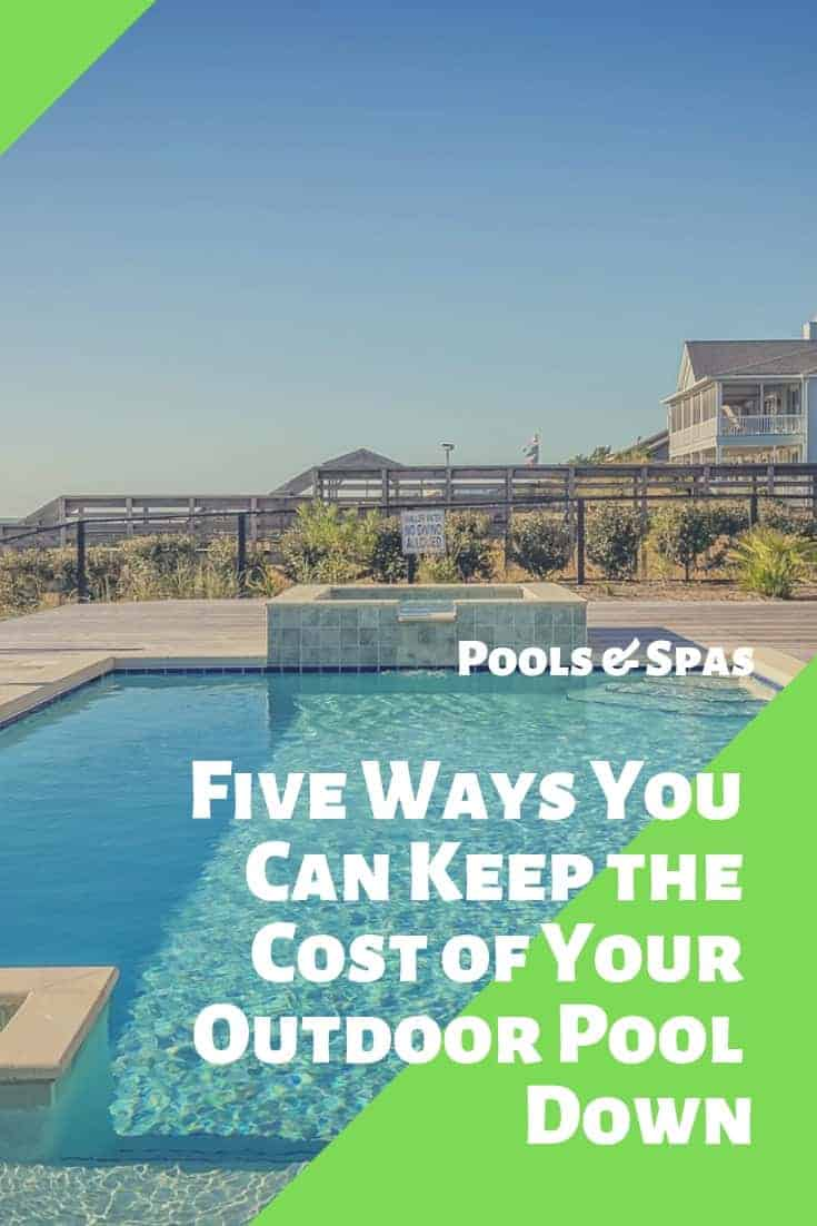 Five Ways You Can Keep the Cost of Your Outdoor Pool Down in 2019