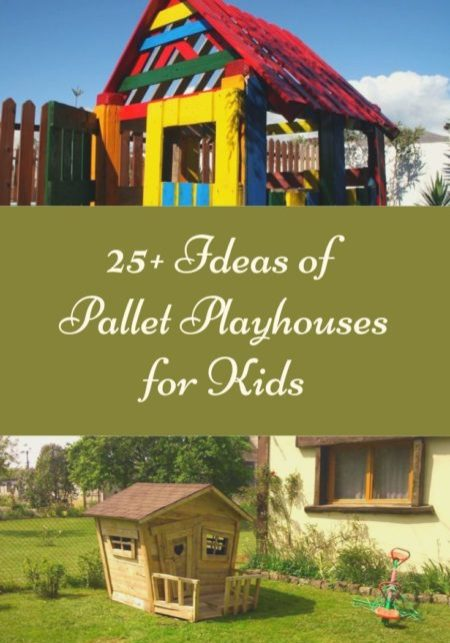 25+ Ideas of Outdoor Pallet Playhouses for Kids